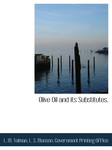 Olive Oil and its Substitutes. (9781140600350) by Government Printing Office, .; Tolman, L. M.; Munson, L. S.