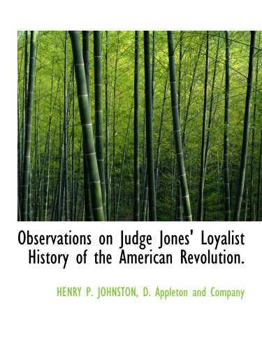 Observations on Judge Jones' Loyalist History of the American Revolution. (1140601466) by D. Appleton and Company; HENRY P. JOHNSTON