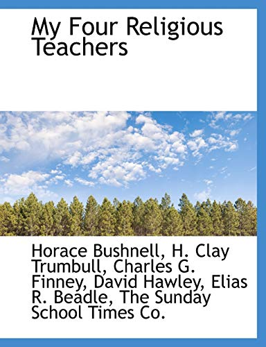 My Four Religious Teachers (1140605844) by H. Clay Trumbull; Horace Bushnell; CHARLES G. FINNEY