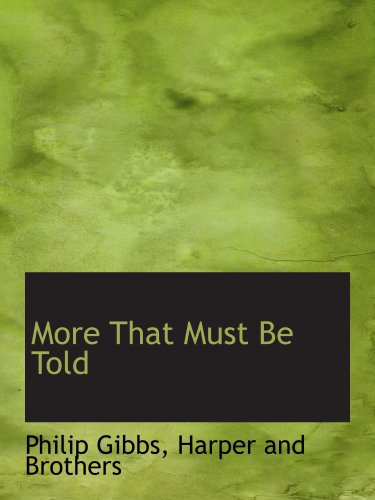 More That Must Be Told (9781140606390) by Philip Gibbs; Harper and Brothers