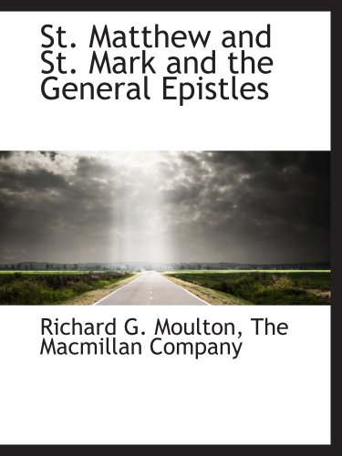 St. Matthew and St. Mark and the General Epistles (1140606972) by The Macmillan Company; Richard G. Moulton