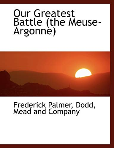 9781140617822: Our Greatest Battle (the Meuse-Argonne)