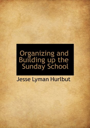 Organizing and Building up the Sunday School (9781140618478) by Jesse Lyman Hurlbut