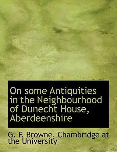 9781140619710: On some Antiquities in the Neighbourhood of Dunecht House, Aberdeenshire