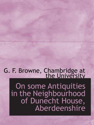 9781140619727: On some Antiquities in the Neighbourhood of Dunecht House, Aberdeenshire