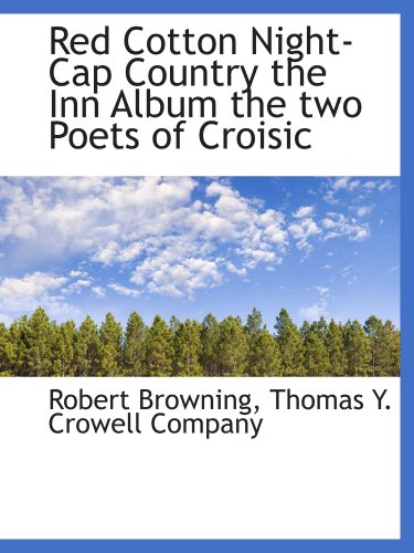 Red Cotton Night-Cap Country the Inn Album the two Poets of Croisic (1140626418) by Robert Browning; Thomas Y. Crowell Company