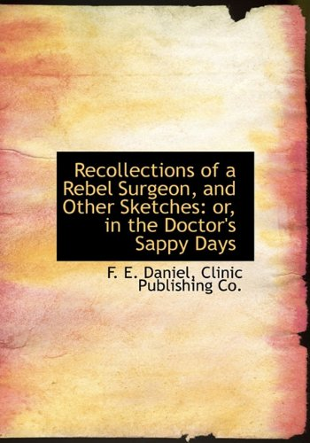 9781140626725: Recollections of a Rebel Surgeon, and Other Sketches: or, in the Doctor's Sappy Days