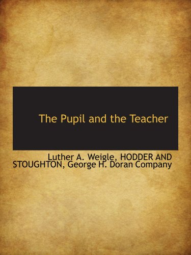 The Pupil and the Teacher (1140628127) by HODDER AND STOUGHTON; George H. Doran Company; Luther A. Weigle