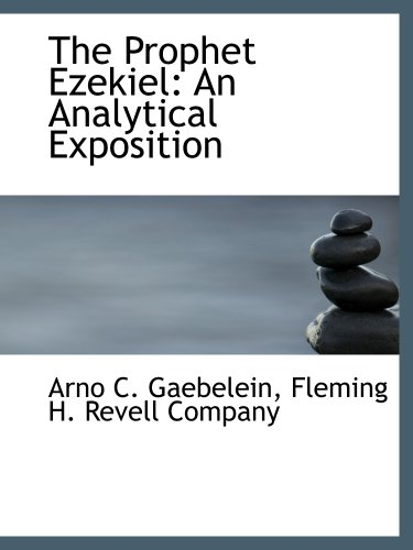 The Prophet Ezekiel: An Analytical Exposition (1140628976) by Fleming H. Revell Company, .; Gaebelein, Arno C.
