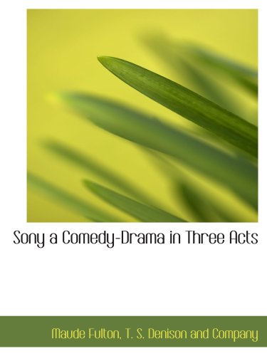 Sony a Comedy-Drama in Three Acts (1140635085) by T. S. Denison and Company; Maude Fulton