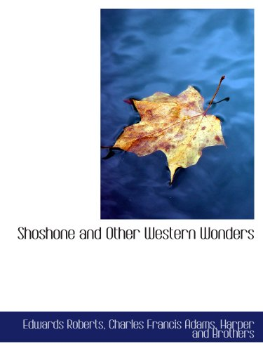 Shoshone and Other Western Wonders (9781140637714) by Edwards Roberts; Charles Francis Adams; Harper and Brothers