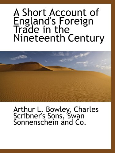 A Short Account of England's Foreign Trade in the Nineteenth Century (9781140637790) by Charles Scribner's Sons; Swan Sonnenschein and Co.; Arthur L. Bowley