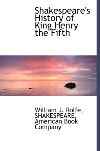 Shakespeare's History of King Henry the Fifth (9781140638032) by William James Rolfe; William Shakespeare