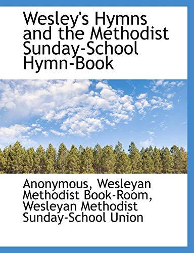 Wesley's Hymns and the Methodist Sunday-School Hymn-Book: Anonymous, Wesleyan Methodist