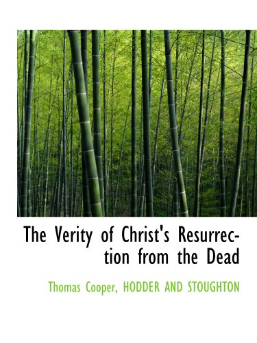 The Verity of Christ's Resurrection from the Dead (1140643665) by HODDER AND STOUGHTON, .; Cooper, Thomas