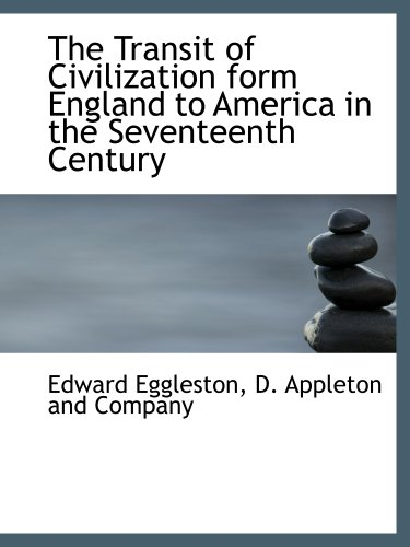 The Transit of Civilization form England to America in the Seventeenth Century (1140646710) by D. Appleton and Company, .; Eggleston, Edward