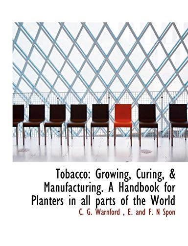 9781140648062: Tobacco: Growing, Curing, & Manufacturing. A Handbook for Planters in all parts of the World