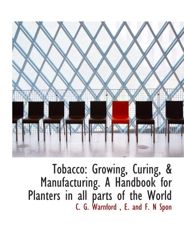 9781140648079: Tobacco: Growing, Curing, & Manufacturing. A Handbook for Planters in all parts of the World