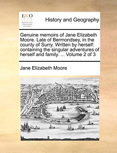 9781140650560: Genuine memoirs of Jane Elizabeth Moore. Late of Bermondsey, in the county of Surry. Written by herself: containing the singular adventures of herself and family. ... Volume 2 of 3