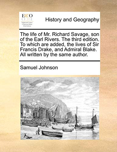 9781140652595: The life of Mr. Richard Savage, son of the Earl Rivers. The third edition. To which are added, the lives of Sir Francis Drake, and Admiral Blake. All written by the same author.