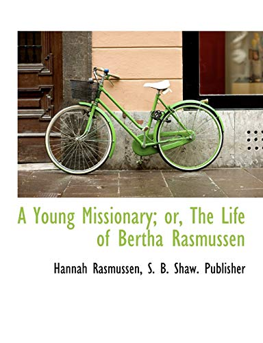 9781140657293: A Young Missionary; or, The Life of Bertha Rasmussen