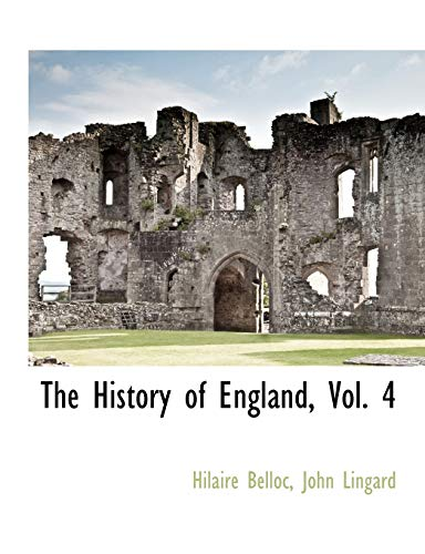 The History of England, Vol. 4: Hilaire Belloc