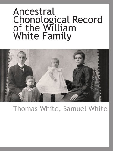 Ancestral Chonological Record of the William White Family: White, Thomas; White, Samuel
