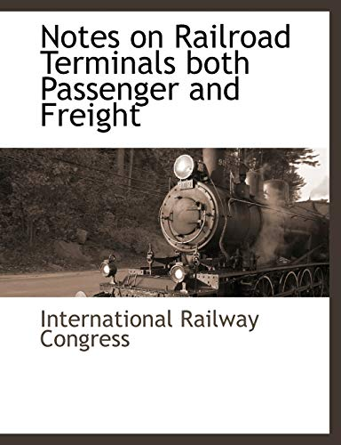 Notes on Railroad Terminals both Passenger and Freight: International Railway Congress