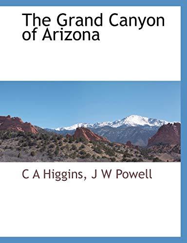 The Grand Canyon of Arizona: C A Higgins