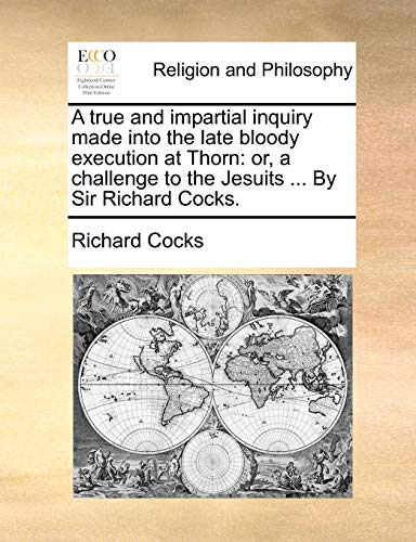 A True and Impartial Inquiry Made Into: Sir Richard Cocks