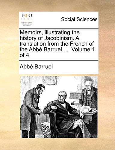 9781140684961: Memoirs, illustrating the history of Jacobinism. A translation from the French of the Abbé Barruel. ... Volume 1 of 4