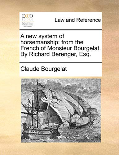 9781140685692: A New System of Horsemanship: From the French of Monsieur Bourgelat. by Richard Berenger, Esq.