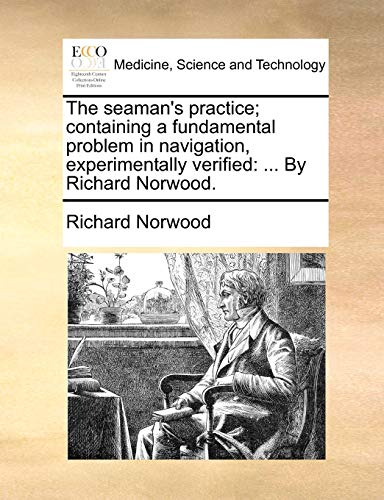 9781140686064: The seaman's practice; containing a fundamental problem in navigation, experimentally verified: ... By Richard Norwood.