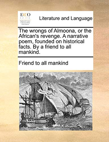 9781140686453: The wrongs of Almoona, or the African's revenge. A narrative poem, founded on historical facts. By a friend to all mankind.