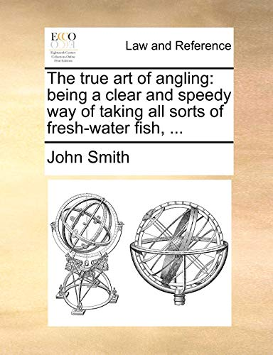 9781140688983: The true art of angling: being a clear and speedy way of taking all sorts of fresh-water fish, ...