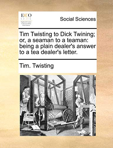 9781140689454: Tim Twisting to Dick Twining; or, a seaman to a teaman: being a plain dealer's answer to a tea dealer's letter.