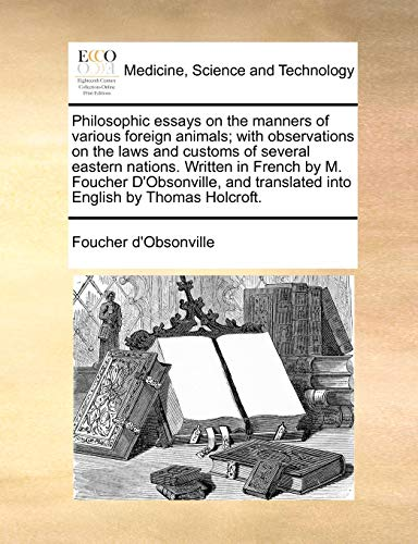 Philosophic essays on the manners of various foreign animals; with observations on the laws and ...