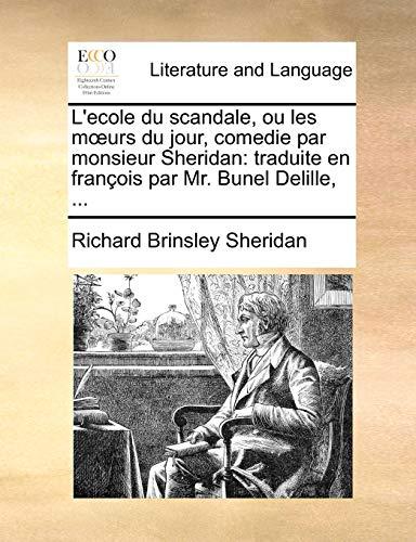 9781140691969: L'ecole du scandale, ou les mœurs du jour, comedie par monsieur Sheridan: traduite en françois par Mr. Bunel Delille, ... (French Edition)