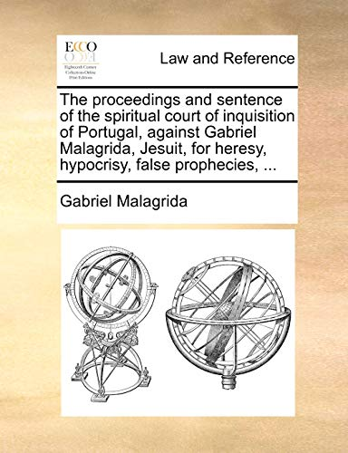 9781140695752: The proceedings and sentence of the spiritual court of inquisition of Portugal, against Gabriel Malagrida, Jesuit, for heresy, hypocrisy, false prophecies, ...