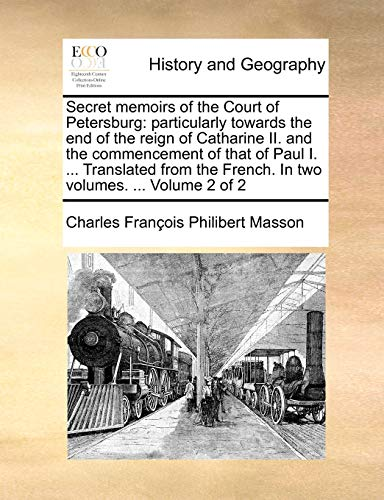 9781140698111: Secret memoirs of the Court of Petersburg: particularly towards the end of the reign of Catharine II. and the commencement of that of Paul I. ... ... French. In two volumes. ... Volume 2 of 2