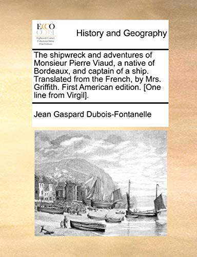The shipwreck and adventures of Monsieur Pierre Viaud, a native of Bordeaux, and captain of a ship....