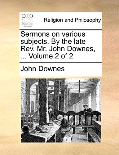 Sermons on various subjects. By the late Rev. Mr. John Downes, ... Volume 2 of 2 (1140705962) by John Downes