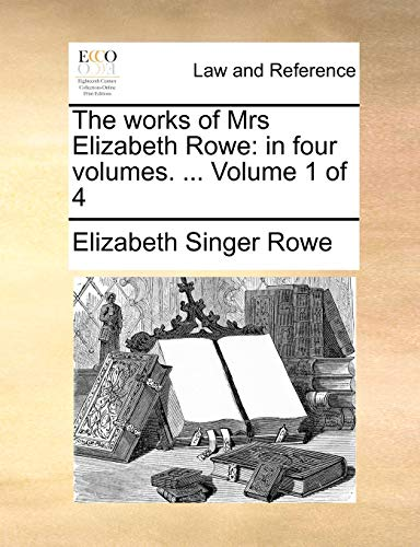 9781140707714: The works of Mrs Elizabeth Rowe: in four volumes. ...  Volume 1 of 4