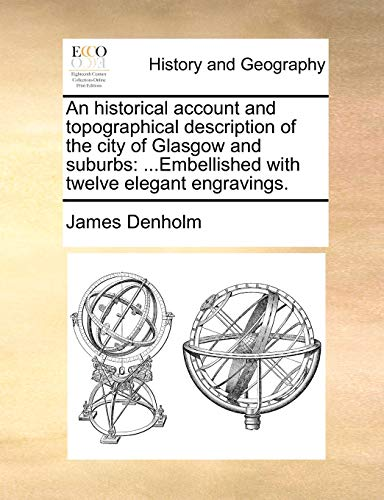 9781140709909: An historical account and topographical description of the city of Glasgow and suburbs: ...Embellished with twelve elegant engravings.