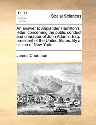 An Answer to Alexander Hamilton s Letter,: James Cheetham