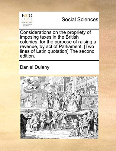 9781140714958: Considerations on the propriety of imposing taxes in the British colonies, for the purpose of raising a revenue, by act of Parliament. [Two lines of Latin quotation] The second edition.