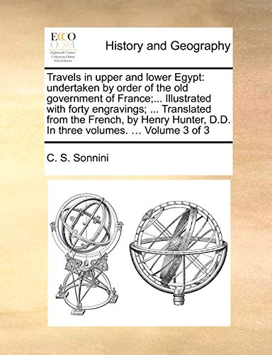 9781140715467: Travels in upper and lower Egypt: undertaken by order of the old government of France;... Illustrated with forty engravings; ... Translated from the ... D.D. In three volumes. ... Volume 3 of 3