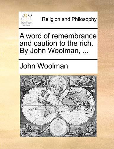 9781140718635: A word of remembrance and caution to the rich. By John Woolman, ...
