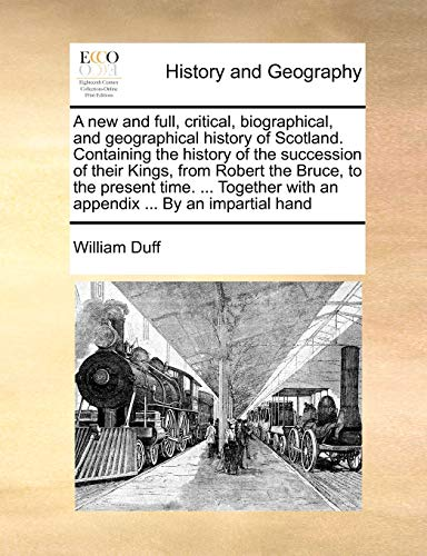 9781140719915: A new and full, critical, biographical, and geographical history of Scotland. Containing the history of the succession of their Kings, from Robert the ... with an appendix ... By an impartial hand