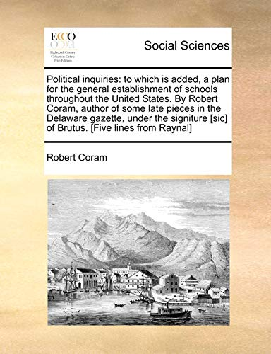 9781140721604: Political inquiries: to which is added, a plan for the general establishment of schools throughout the United States. By Robert Coram, author of some ... [sic] of Brutus. [Five lines from Raynal]